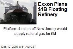 Exxon Plans $1B Floating Refinery