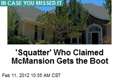'Squatter' Who Claimed McMansion Gets the Boot