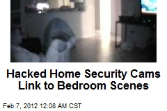 Hacked Home Security Cams Link to Bedroom Scenes