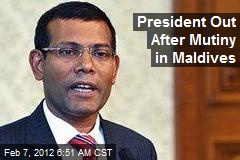 President Out After Mutiny in Maldives