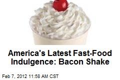 America's Latest Fast-Food Indulgence: Bacon Shake