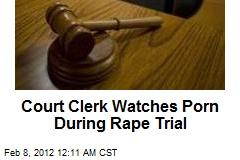 Court Clerk Watches Porn During Rape Trial