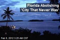 Florida Abolishing 'City That Never Was'