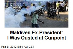 Maldives Ex-President: I Was Ousted at Gunpoint