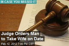 Judge Orders Man to Take Wife on Date