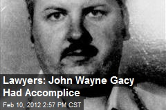 Lawyers: John Wayne Gacy Had Accomplice