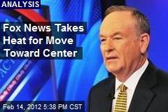 Fox News Takes Heat for Move Toward Center