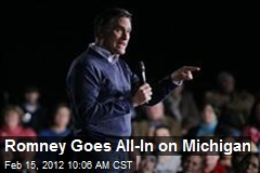 Romney Goes All-In on Michigan