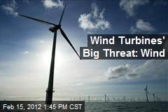 Wind Turbines' Big Threat: Wind