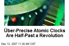 Über-Precise Atomic Clocks Are Half-Past a Revolution