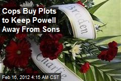 Cops Buy Plots to Keep Powell Away From Sons