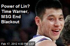 Power of Lin? Time Warner, MSG End Blackout
