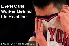 ESPN Cans Worker Behind Lin Headline