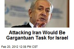 Attacking Iran Would Be Gargantuan Task for Israel