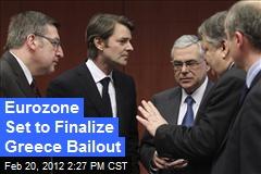 Eurozone Set to Finalize Greece Bailout