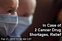 In Case of 2 Cancer Drug Shortages, Relief