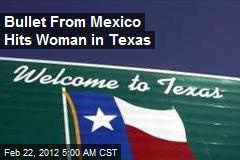 Bullet From Mexico Hits Woman in Texas