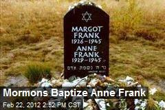Mormons Baptize Anne Frank