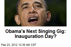 Obama's Next Singing Gig: Inauguration Day?