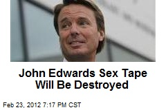 John Edwards Sex Tape to Be Destroyed
