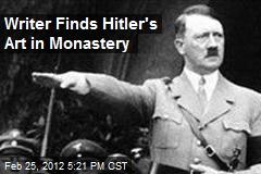 Writer Finds Hitler's Art in Monastery
