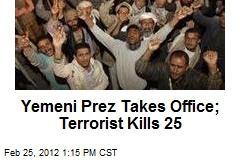 Yemeni Prez Takes Office; Terrorist Kills 25
