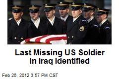 Last Missing US Soldier in Iraq Identified