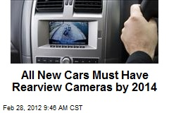 All New Cars Must Have Rearview Cameras by 2014