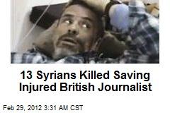13 Syrians Killed Saving Injured Brit Journalist