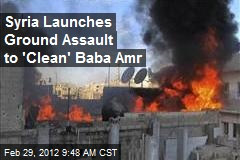 Syria Launches Ground Assault to 'Clean' Baba Amr