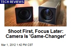 Shoot First, Focus Later: Camera Is 'Game-Changer'