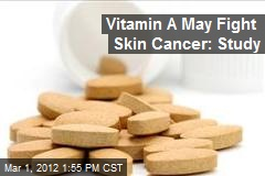 Vitamin A May Fight Skin Cancer: Study