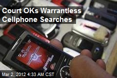 Court OKs Warrantless Cell Phone Searches