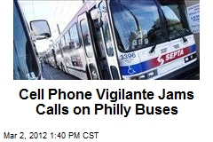 Cell Phone Vigilante Jams Calls on Philly Buses