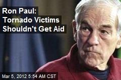 Ron Paul: Tornado Victims Shouldn't Get Aid
