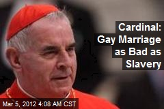 Cardinal: Gay Marriage as Bad as Slavery