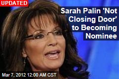 Sarah Palin 'Not Closing Door' to Becoming Nominee