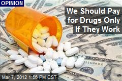 We Should Pay for Drugs Only If They Work