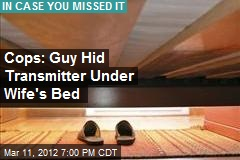 Cops: Man Hid Transmitter Under Wife's Bed
