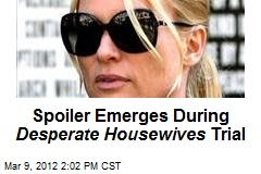 Spoiler Emerges During Desperate Housewives Trial