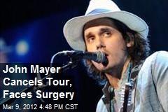 John Mayer Cancels Tour, Faces Surgery