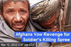 Afghans Vow Revenge for Soldier's Killing Spree