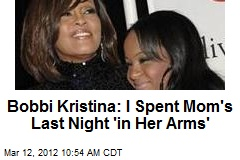 Bobbi Kristina: I Spent Mom's Last Night 'in Her Arms'