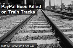 PayPal Exec Killed on Train Tracks
