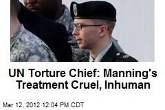 UN Torture Chief: Manning's Treatment Cruel, Inhuman