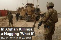 In Afghan Killings, a Nagging 'What If'