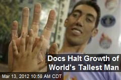 Docs Halt Growth of World's Tallest Man