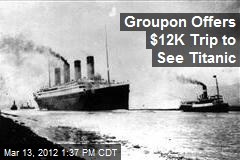 Groupon Offers $12K Trip to See Titanic