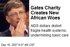 Gates Charity Creates New African Woes
