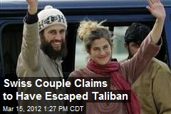 Swiss Couple Claims to Have Escaped Taliban